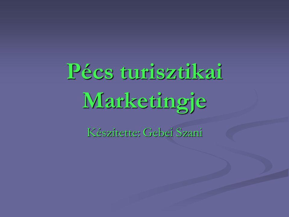 Pécs turisztikai Marketingje Készítette: Gebei Szani