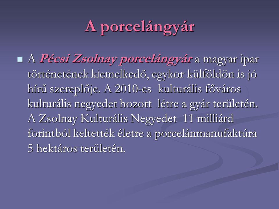 A porcelángyár A Pécsi Zsolnay porcelángyár a magyar ipar történetének kiemelkedő, egykor külföldön is jó hírű szereplője. A 2010-es kulturális főváro