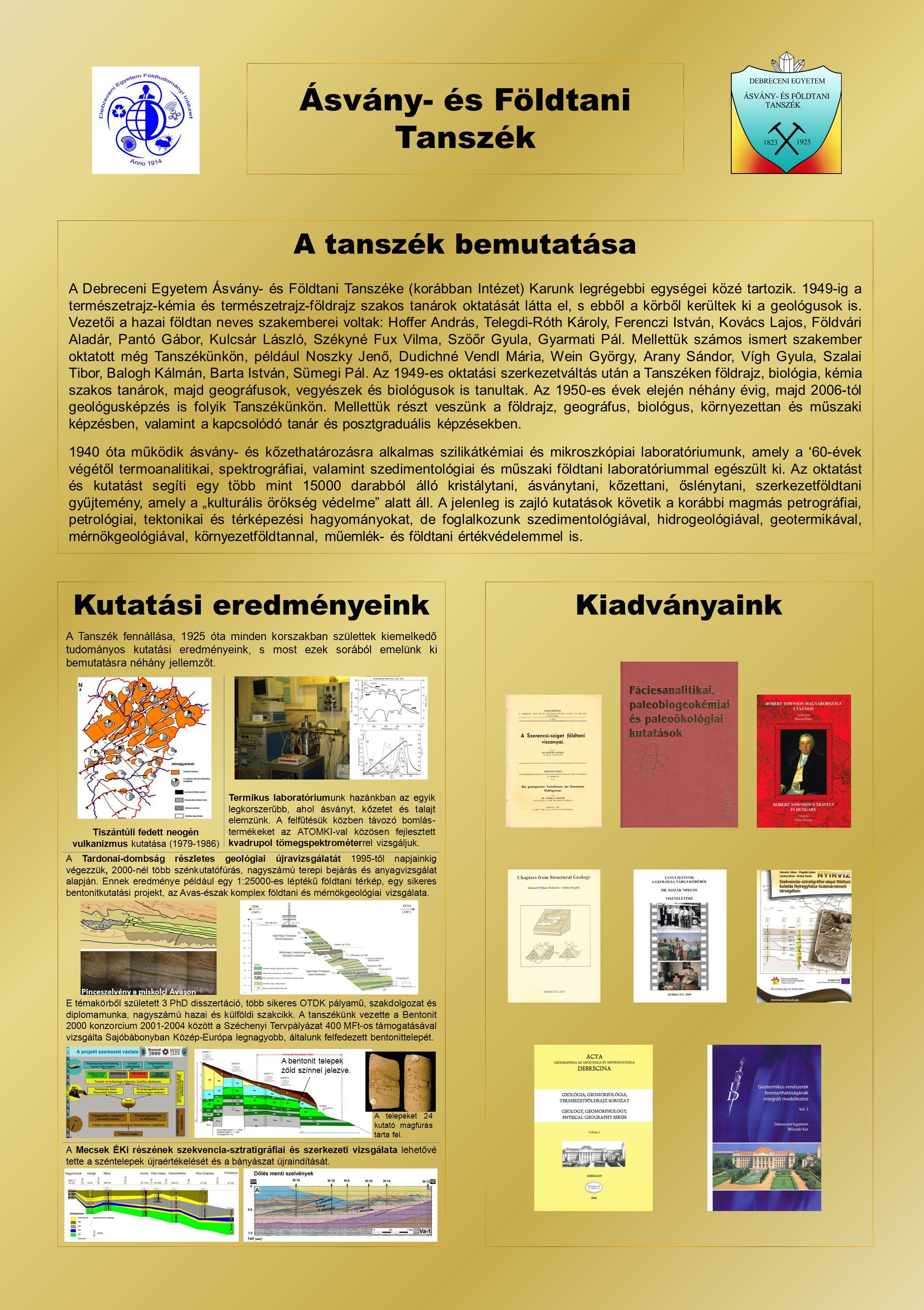 Kutatási eredményeinkKiadványaink A tanszék bemutatása A Debreceni Egyetem Ásvány- és Földtani Tanszéke (korábban Intézet) Karunk legrégebbi egységei