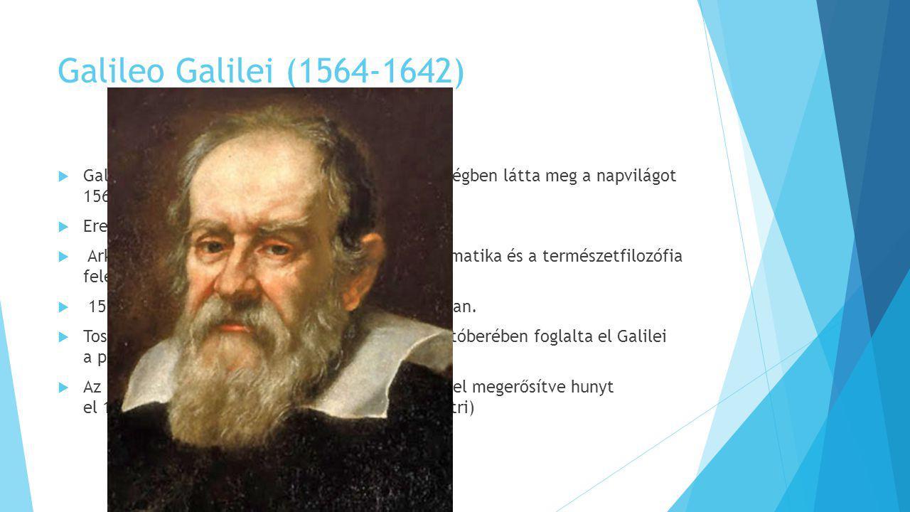 Galileo Galilei (1564-1642)  Galileo Galilei Pisában, a Toszkánai Nagyhercegségben látta meg a napvilágot 1564-ben  Eredetileg orvosnak készült  Arkhimédész műveinek tanulmányozása a matematika és a természetfilozófia felé fordította figyelmét.