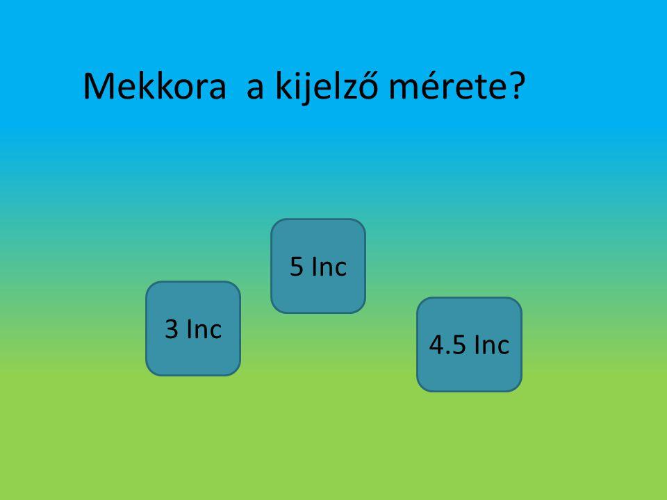 Mekkora a kijelző mérete? 5 Inc 3 Inc 4.5 Inc