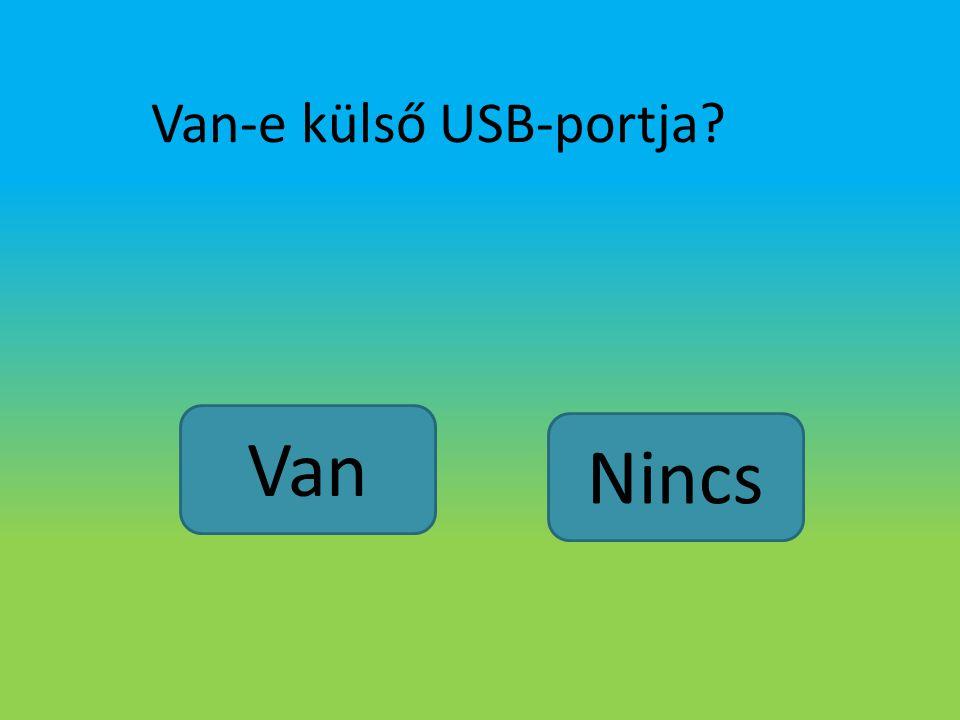Van-e külső USB-portja? Van Nincs