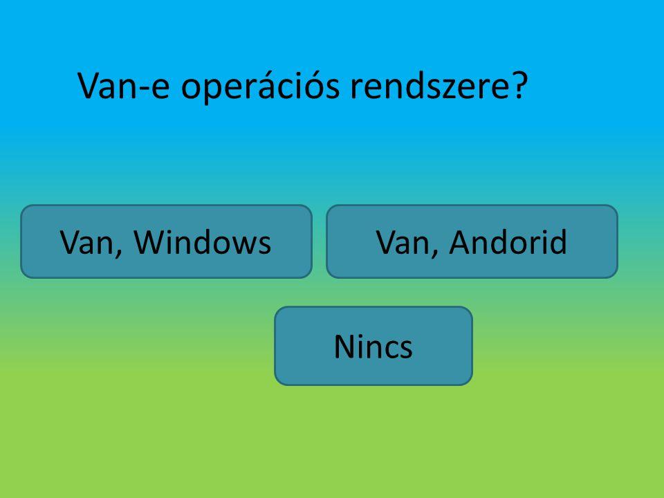 Van-e operációs rendszere? Van, Andorid Nincs Van, Windows