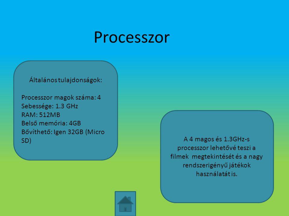 Processzor Általános tulajdonságok: Processzor magok száma: 4 Sebessége: 1.3 GHz RAM: 512MB Belső memória: 4GB Bővíthető: Igen 32GB (Micro SD) A 4 mag