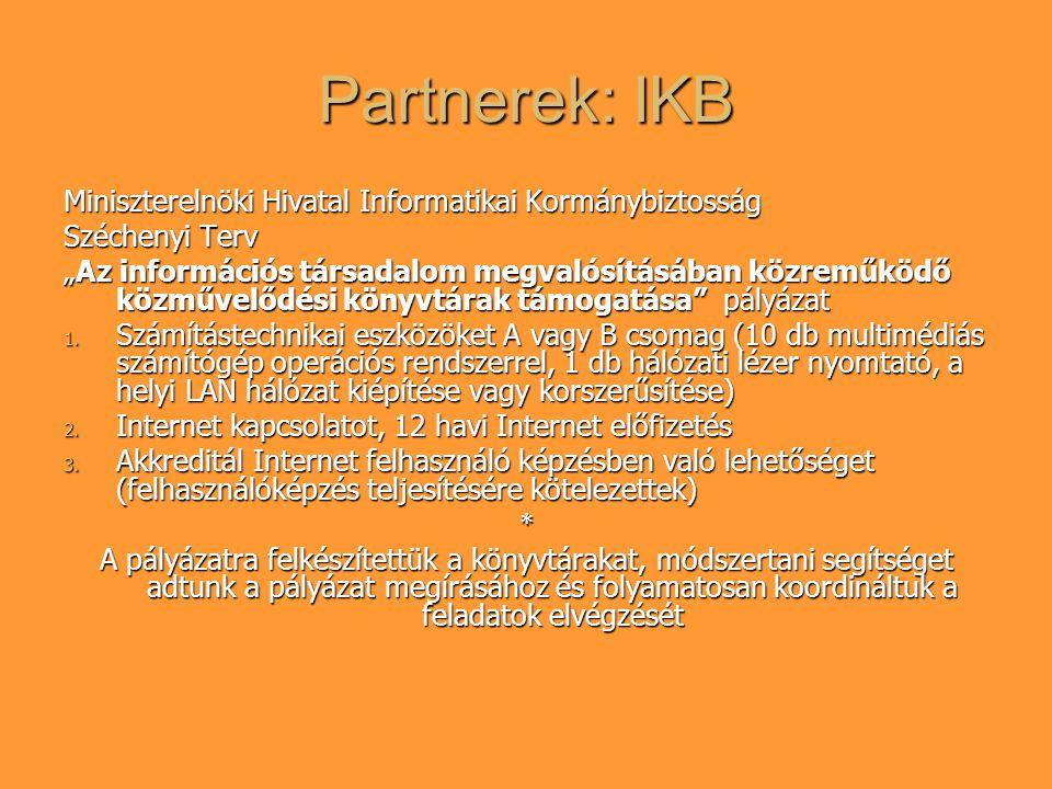 """Partnerek: IKB Miniszterelnöki Hivatal Informatikai Kormánybiztosság Széchenyi Terv """"Az információs társadalom megvalósításában közreműködő közművelődési könyvtárak támogatása pályázat 1."""