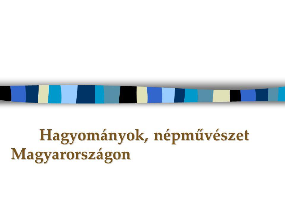Hagyományok, népművészet Magyarországon