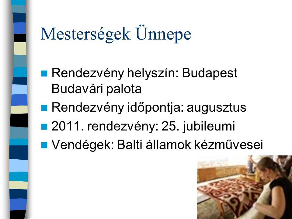 Mesterségek Ünnepe Rendezvény helyszín: Budapest Budavári palota Rendezvény időpontja: augusztus 2011. rendezvény: 25. jubileumi Vendégek: Balti állam
