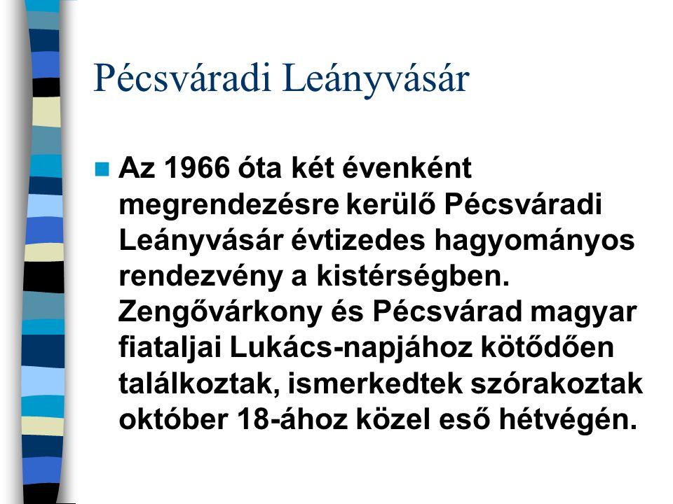 Pécsváradi Leányvásár Az 1966 óta két évenként megrendezésre kerülő Pécsváradi Leányvásár évtizedes hagyományos rendezvény a kistérségben. Zengővárkon