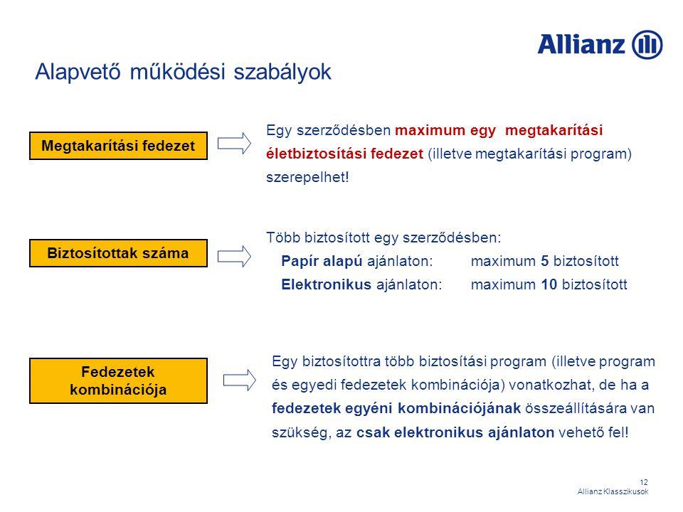 12 Allianz Klasszikusok Alapvető működési szabályok Megtakarítási fedezet Egy szerződésben maximum egy megtakarítási életbiztosítási fedezet (illetve