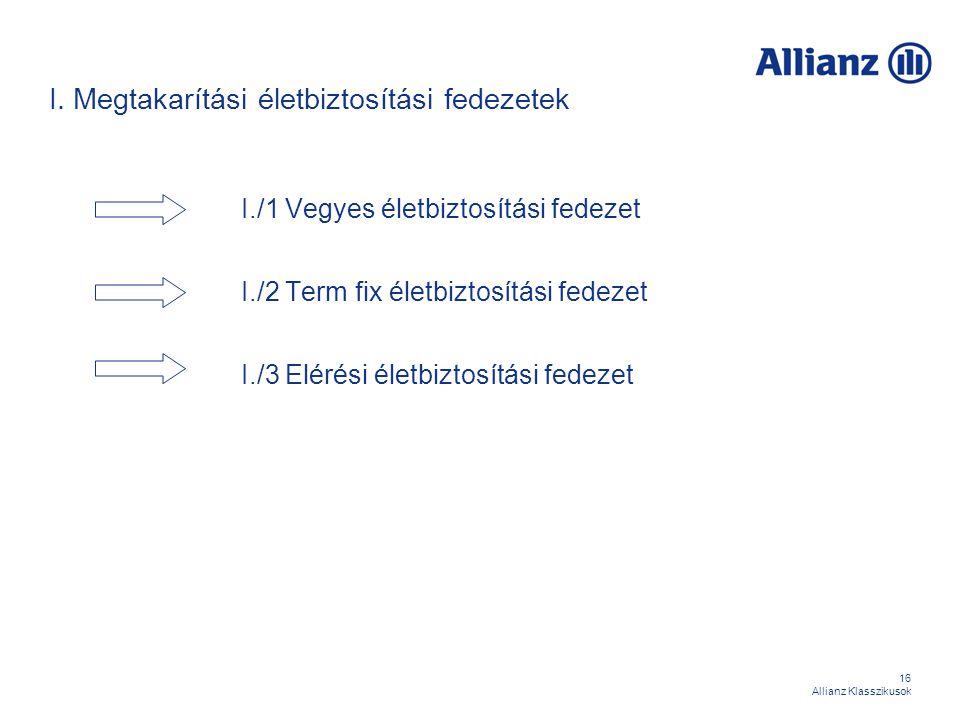 16 Allianz Klasszikusok I. Megtakarítási életbiztosítási fedezetek I./1 Vegyes életbiztosítási fedezet I./2 Term fix életbiztosítási fedezet I./3 Elér