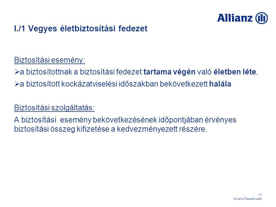 17 Allianz Klasszikusok I./1 Vegyes életbiztosítási fedezet Biztosítási esemény:  a biztosítottnak a biztosítási fedezet tartama végén való életben l