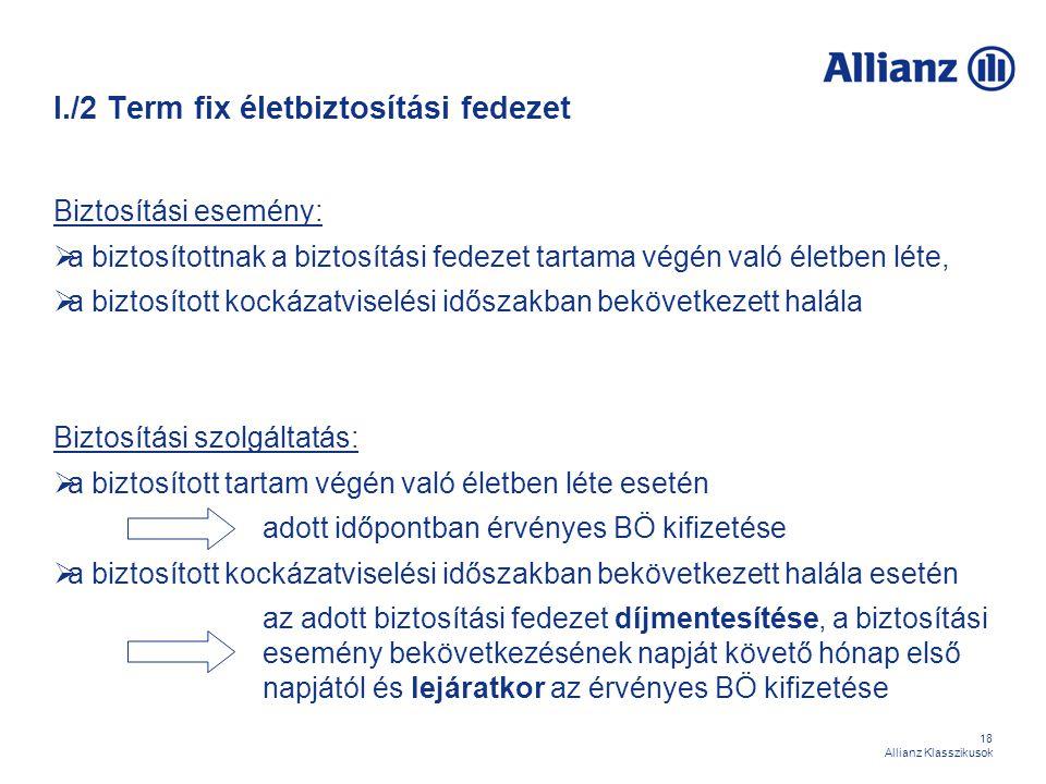 18 Allianz Klasszikusok I./2 Term fix életbiztosítási fedezet Biztosítási esemény:  a biztosítottnak a biztosítási fedezet tartama végén való életben
