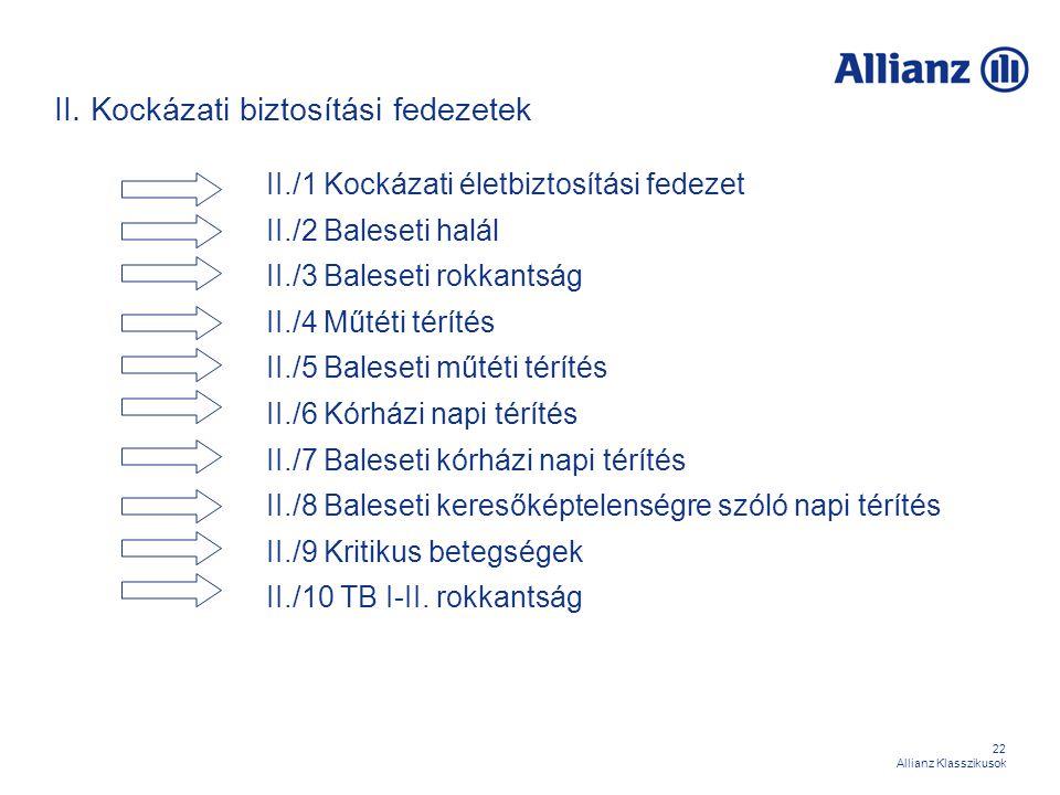 22 Allianz Klasszikusok II. Kockázati biztosítási fedezetek II./1 Kockázati életbiztosítási fedezet II./2 Baleseti halál II./3 Baleseti rokkantság II.