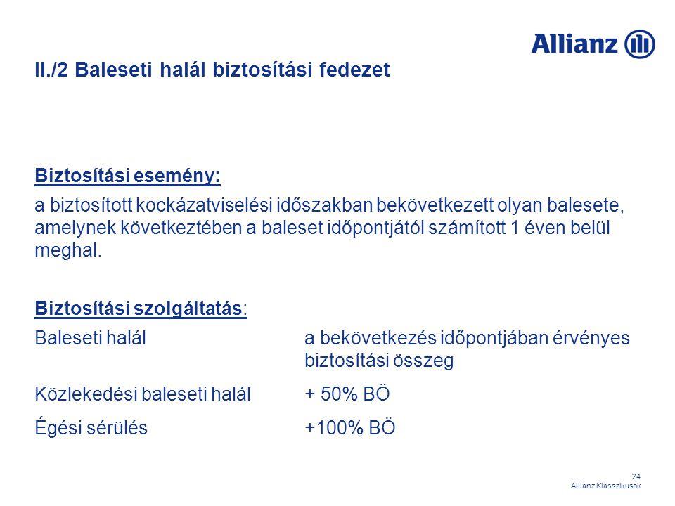 24 Allianz Klasszikusok II./2 Baleseti halál biztosítási fedezet Biztosítási esemény: a biztosított kockázatviselési időszakban bekövetkezett olyan ba