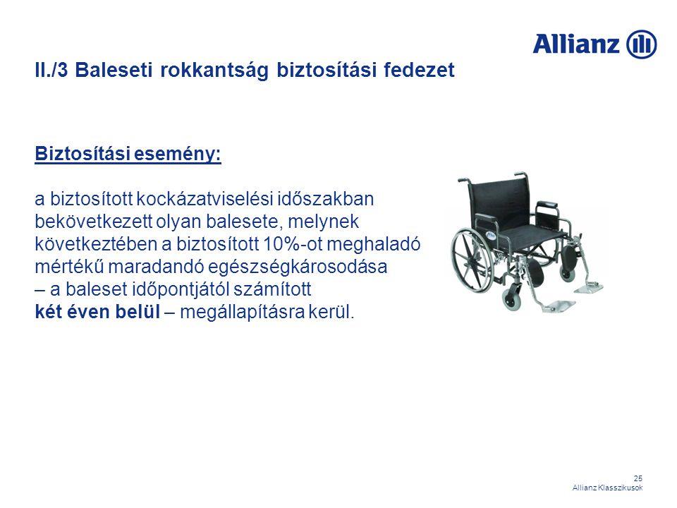 25 Allianz Klasszikusok II./3 Baleseti rokkantság biztosítási fedezet Biztosítási esemény: a biztosított kockázatviselési időszakban bekövetkezett oly