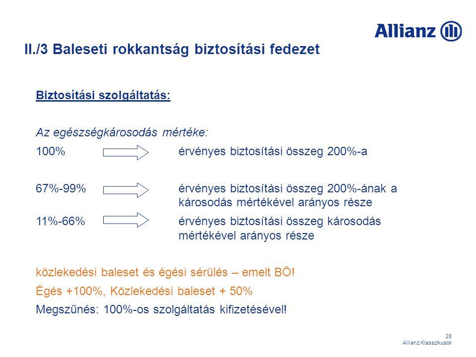 26 Allianz Klasszikusok II./3 Baleseti rokkantság biztosítási fedezet Biztosítási szolgáltatás: Az egészségkárosodás mértéke: 100%érvényes biztosítási