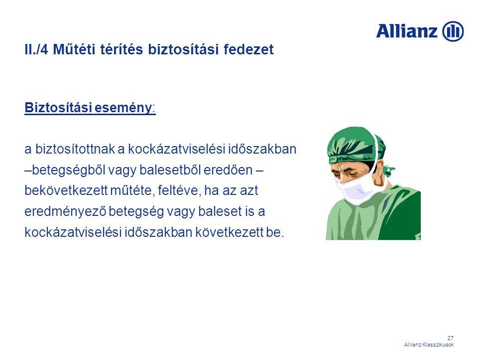 27 Allianz Klasszikusok II./4 Műtéti térítés biztosítási fedezet Biztosítási esemény: a biztosítottnak a kockázatviselési időszakban –betegségből vagy