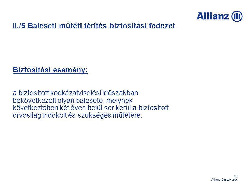 28 Allianz Klasszikusok II./5 Baleseti műtéti térítés biztosítási fedezet Biztosítási esemény: a biztosított kockázatviselési időszakban bekövetkezett