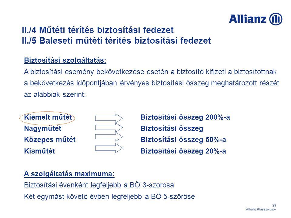 29 Allianz Klasszikusok Biztosítási szolgáltatás: A biztosítási esemény bekövetkezése esetén a biztosító kifizeti a biztosítottnak a bekövetkezés időp