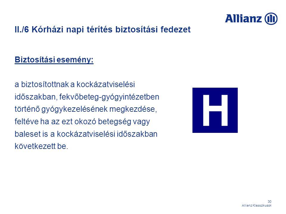 30 Allianz Klasszikusok II./6 Kórházi napi térítés biztosítási fedezet Biztosítási esemény: a biztosítottnak a kockázatviselési időszakban, fekvőbeteg