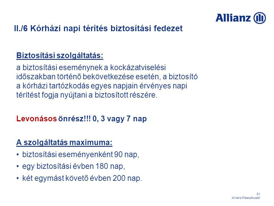 31 Allianz Klasszikusok II./6 Kórházi napi térítés biztosítási fedezet Biztosítási szolgáltatás: a biztosítási eseménynek a kockázatviselési időszakba