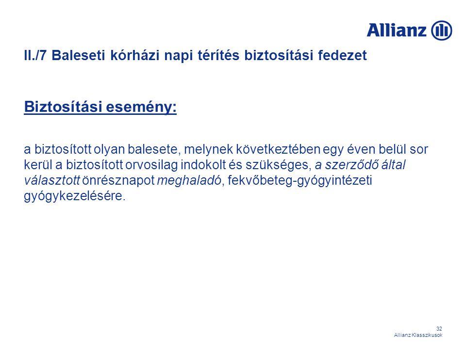 32 Allianz Klasszikusok II./7 Baleseti kórházi napi térítés biztosítási fedezet Biztosítási esemény: a biztosított olyan balesete, melynek következtéb