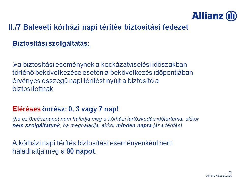 33 Allianz Klasszikusok Biztosítási szolgáltatás:  a biztosítási eseménynek a kockázatviselési időszakban történő bekövetkezése esetén a bekövetkezés