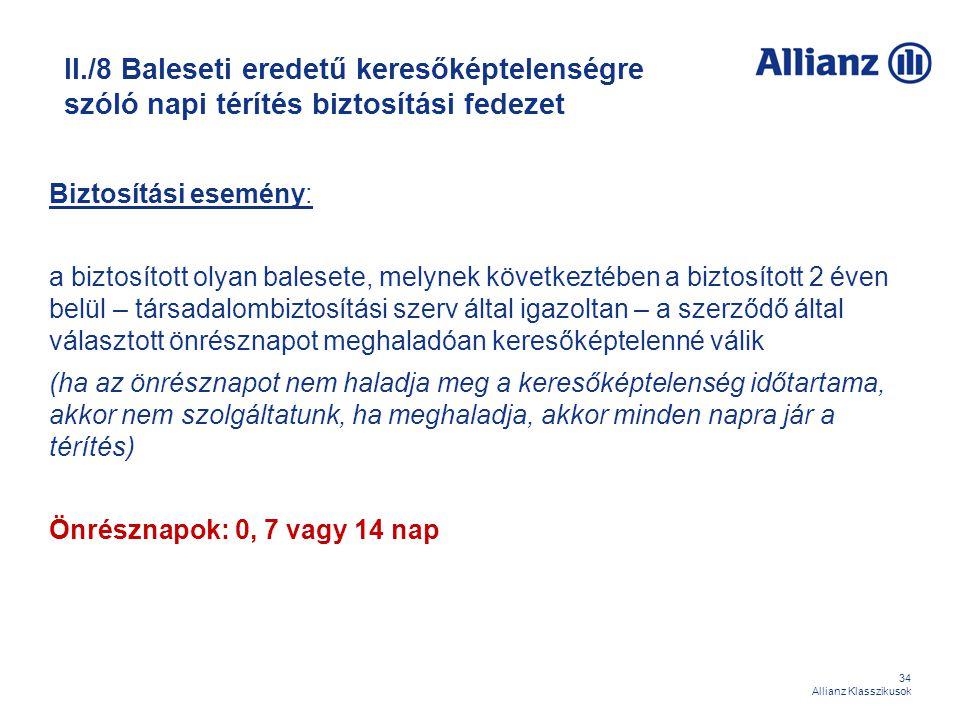 34 Allianz Klasszikusok II./8 Baleseti eredetű keresőképtelenségre szóló napi térítés biztosítási fedezet Biztosítási esemény: a biztosított olyan bal