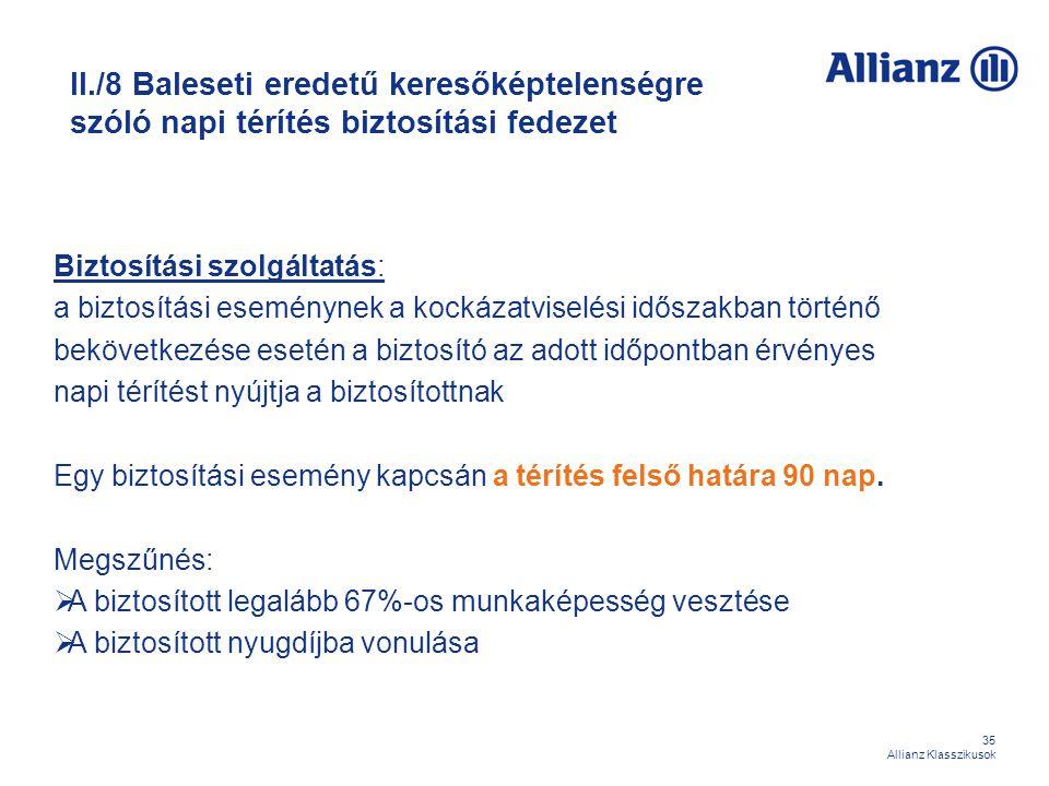 35 Allianz Klasszikusok II./8 Baleseti eredetű keresőképtelenségre szóló napi térítés biztosítási fedezet Biztosítási szolgáltatás: a biztosítási esem
