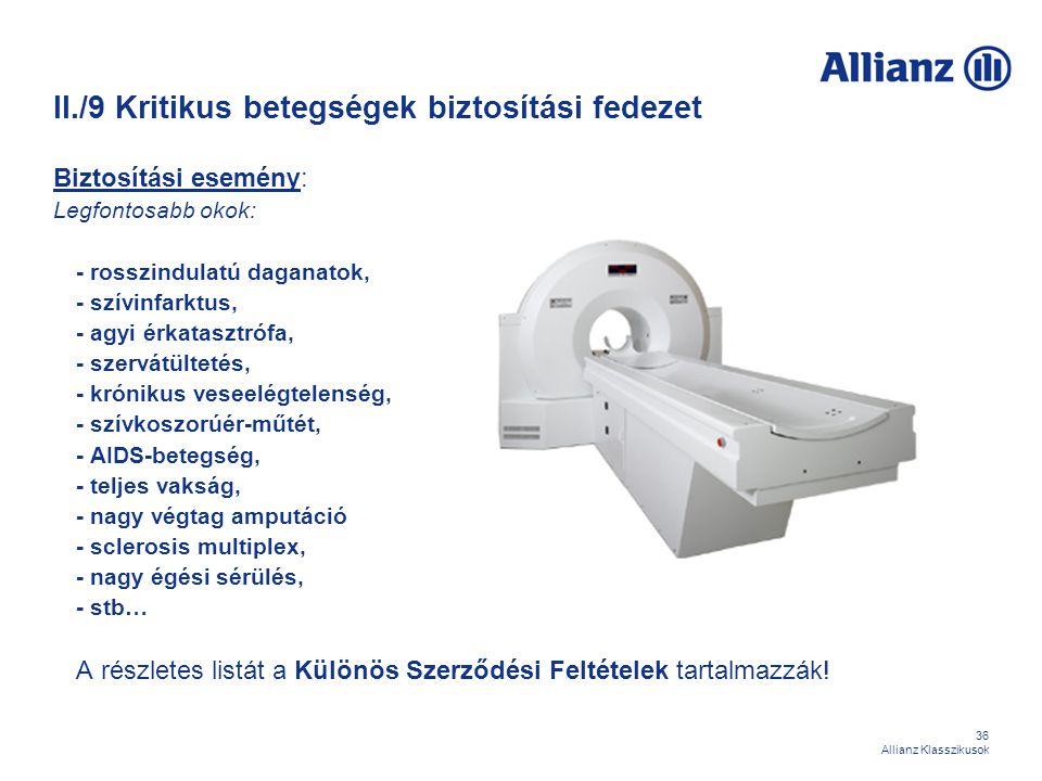 36 Allianz Klasszikusok II./9 Kritikus betegségek biztosítási fedezet Biztosítási esemény: Legfontosabb okok: - rosszindulatú daganatok, - szívinfarkt