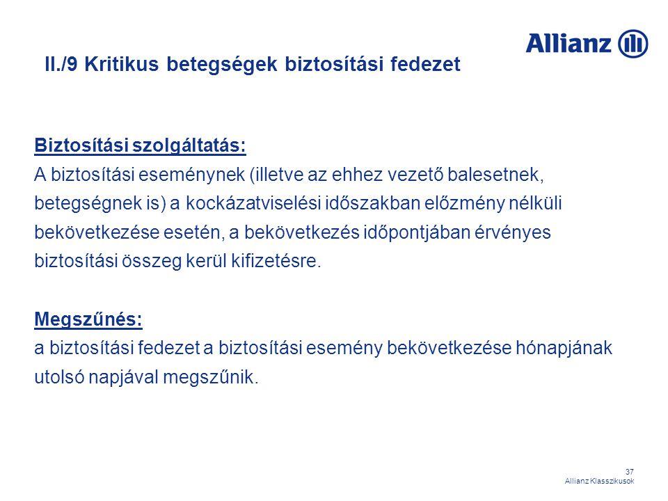37 Allianz Klasszikusok II./9 Kritikus betegségek biztosítási fedezet Biztosítási szolgáltatás: A biztosítási eseménynek (illetve az ehhez vezető bale