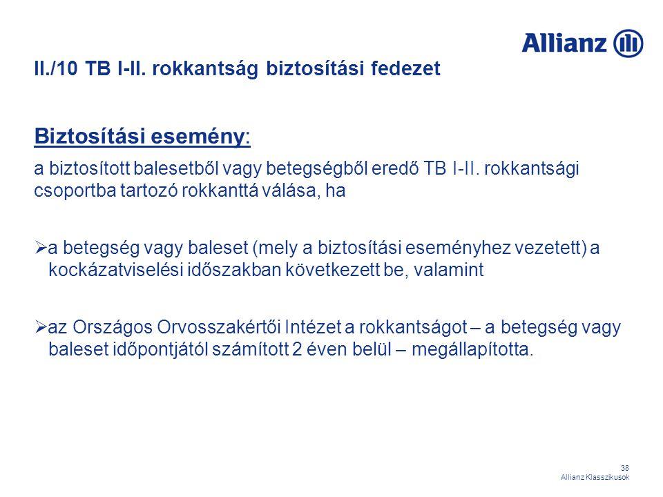 38 Allianz Klasszikusok II./10 TB I-II. rokkantság biztosítási fedezet Biztosítási esemény: a biztosított balesetből vagy betegségből eredő TB I-II. r