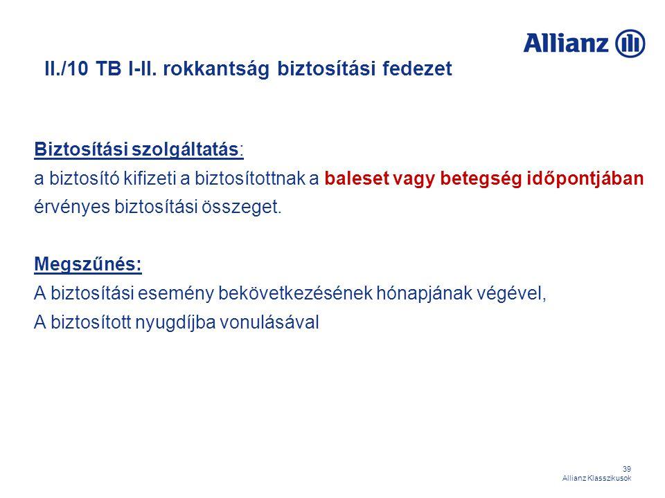39 Allianz Klasszikusok II./10 TB I-II. rokkantság biztosítási fedezet Biztosítási szolgáltatás: a biztosító kifizeti a biztosítottnak a baleset vagy
