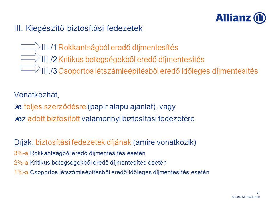 41 Allianz Klasszikusok III. Kiegészítő biztosítási fedezetek III./1 Rokkantságból eredő díjmentesítés III./2 Kritikus betegségekből eredő díjmentesít