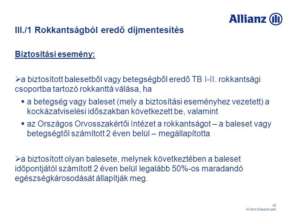 42 Allianz Klasszikusok III./1 Rokkantságból eredő díjmentesítés Biztosítási esemény:  a biztosított balesetből vagy betegségből eredő TB I-II. rokka