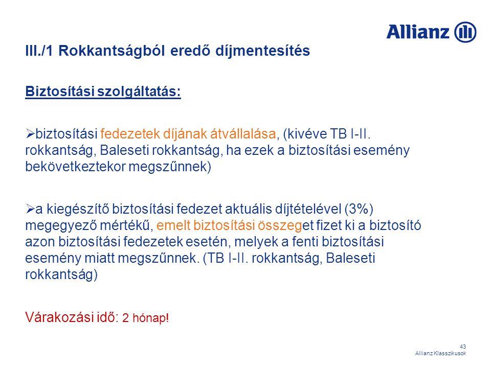 43 Allianz Klasszikusok III./1 Rokkantságból eredő díjmentesítés Biztosítási szolgáltatás:  biztosítási fedezetek díjának átvállalása, (kivéve TB I-I