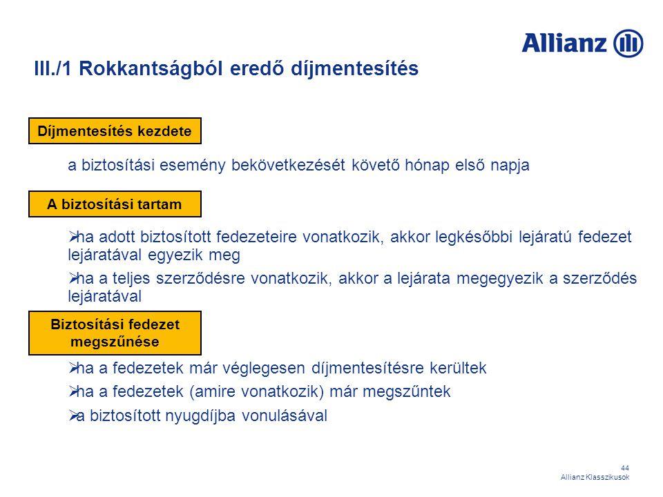 44 Allianz Klasszikusok III./1 Rokkantságból eredő díjmentesítés a biztosítási esemény bekövetkezését követő hónap első napja  ha adott biztosított f