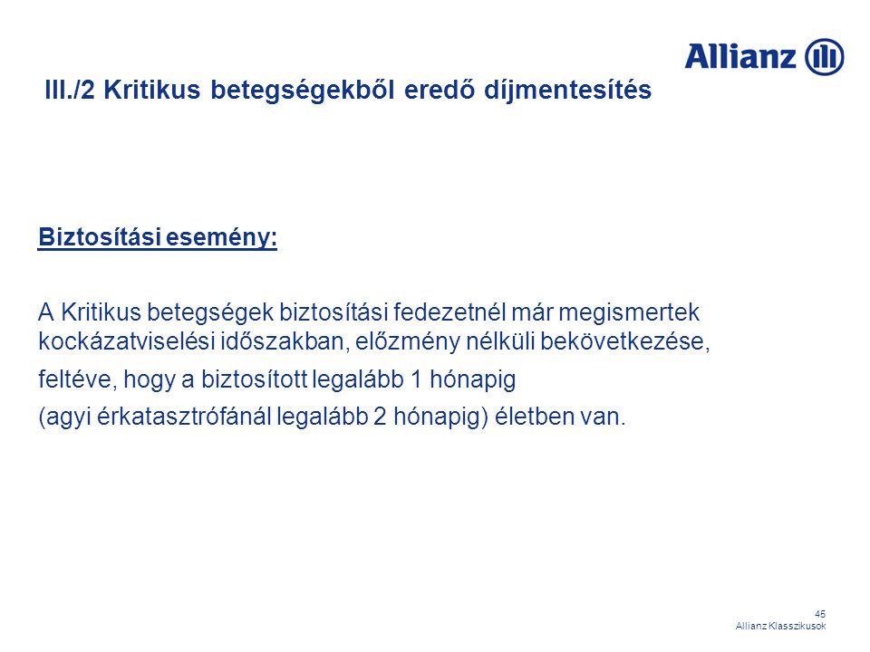 45 Allianz Klasszikusok III./2 Kritikus betegségekből eredő díjmentesítés Biztosítási esemény: A Kritikus betegségek biztosítási fedezetnél már megism