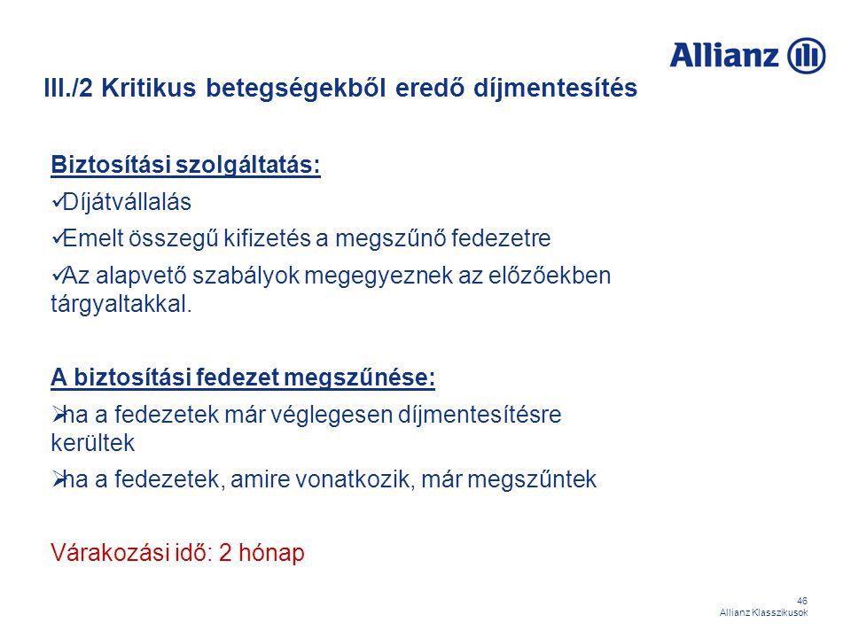 46 Allianz Klasszikusok III./2 Kritikus betegségekből eredő díjmentesítés Biztosítási szolgáltatás: Díjátvállalás Emelt összegű kifizetés a megszűnő f