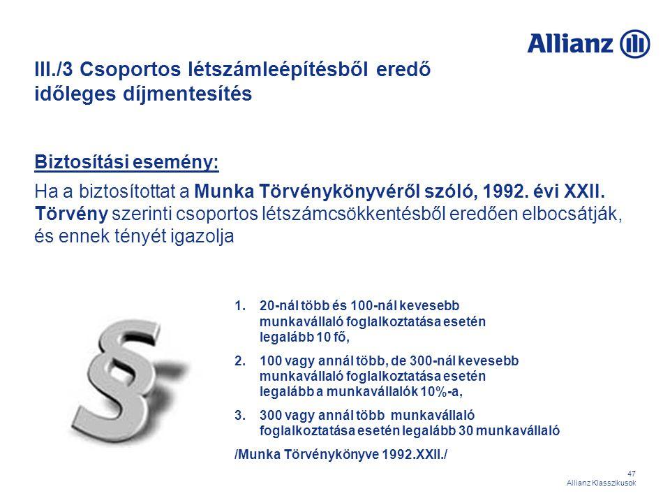 47 Allianz Klasszikusok III./3 Csoportos létszámleépítésből eredő időleges díjmentesítés Biztosítási esemény: Ha a biztosítottat a Munka Törvénykönyvé