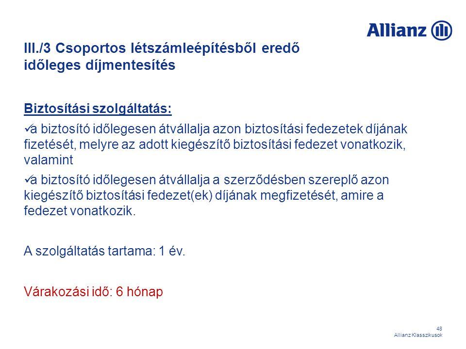 48 Allianz Klasszikusok III./3 Csoportos létszámleépítésből eredő időleges díjmentesítés Biztosítási szolgáltatás: a biztosító időlegesen átvállalja a