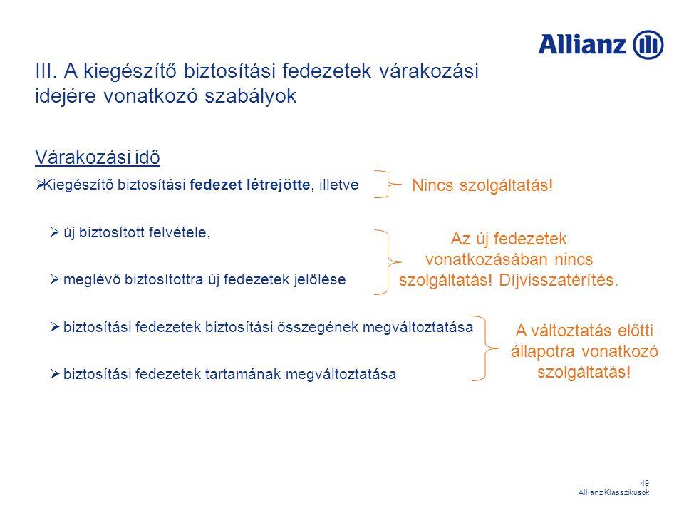 49 Allianz Klasszikusok III. A kiegészítő biztosítási fedezetek várakozási idejére vonatkozó szabályok Várakozási idő  Kiegészítő biztosítási fedezet