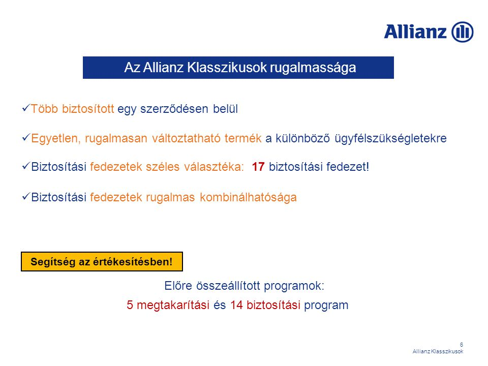 17 Allianz Klasszikusok I./1 Vegyes életbiztosítási fedezet Biztosítási esemény:  a biztosítottnak a biztosítási fedezet tartama végén való életben léte,  a biztosított kockázatviselési időszakban bekövetkezett halála Biztosítási szolgáltatás: A biztosítási esemény bekövetkezésének időpontjában érvényes biztosítási összeg kifizetése a kedvezményezett részére.