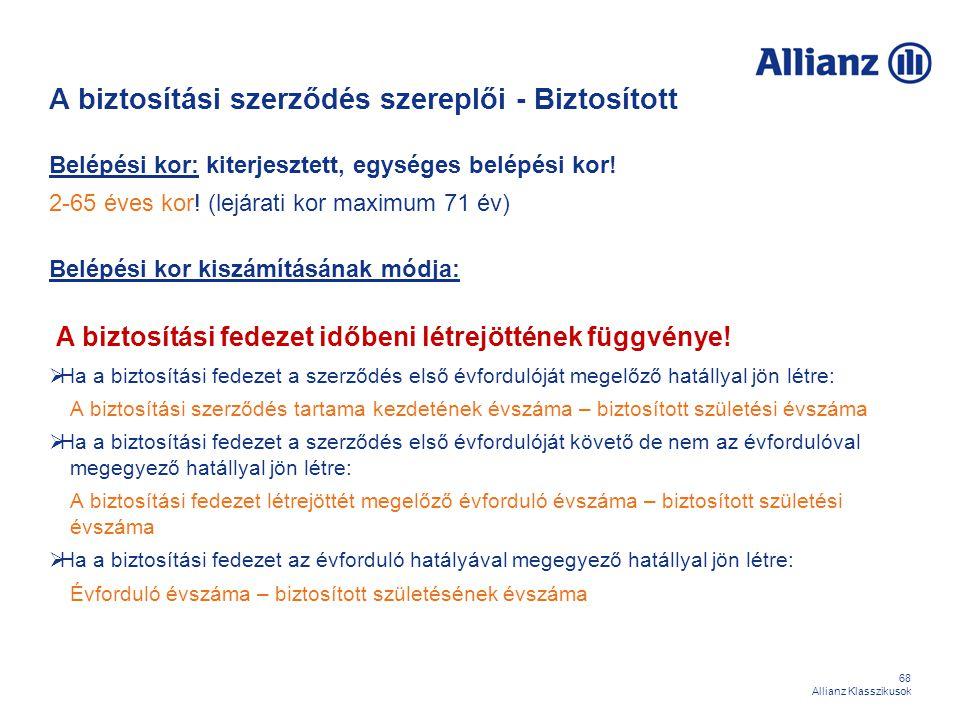 68 Allianz Klasszikusok A biztosítási szerződés szereplői - Biztosított Belépési kor: kiterjesztett, egységes belépési kor! 2-65 éves kor! (lejárati k