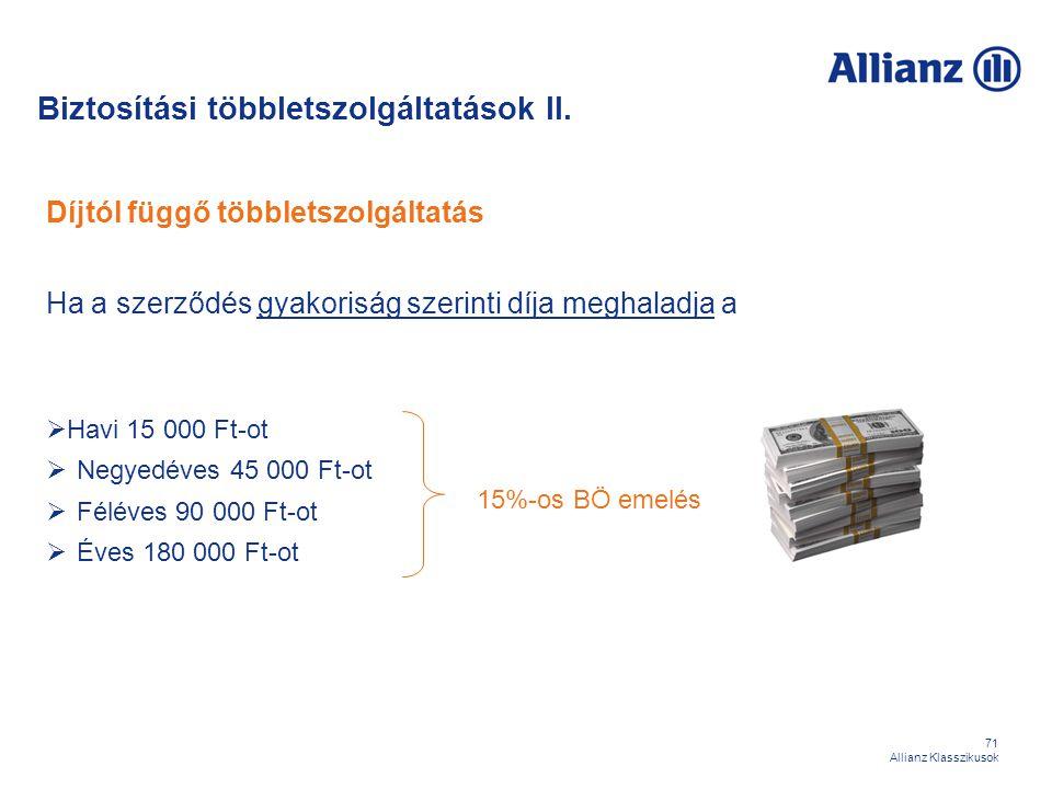 71 Allianz Klasszikusok Díjtól függő többletszolgáltatás Ha a szerződés gyakoriság szerinti díja meghaladja a  Havi 15 000 Ft-ot  Negyedéves 45 000
