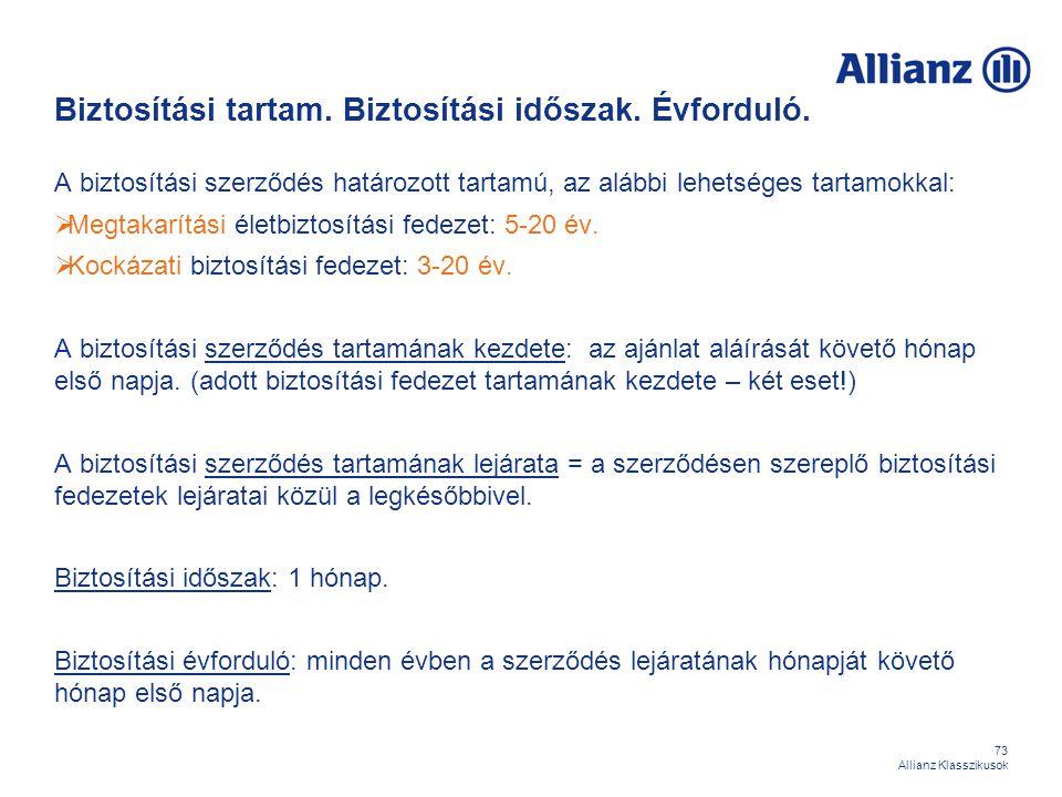 73 Allianz Klasszikusok Biztosítási tartam. Biztosítási időszak. Évforduló. A biztosítási szerződés határozott tartamú, az alábbi lehetséges tartamokk
