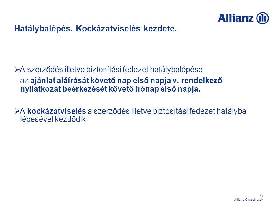 74 Allianz Klasszikusok Hatálybalépés. Kockázatviselés kezdete.  A szerződés illetve biztosítási fedezet hatálybalépése: az ajánlat aláírását követő