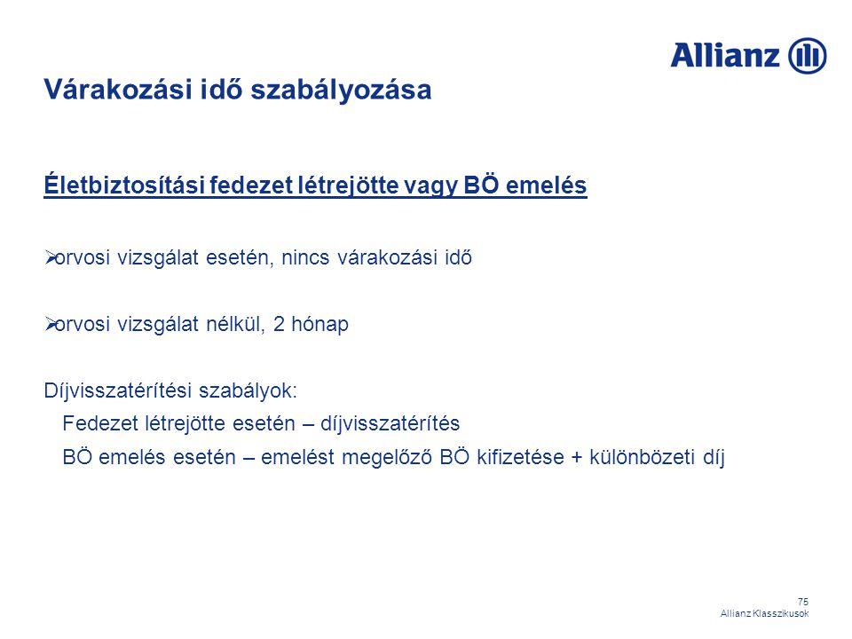 75 Allianz Klasszikusok Várakozási idő szabályozása Életbiztosítási fedezet létrejötte vagy BÖ emelés  orvosi vizsgálat esetén, nincs várakozási idő