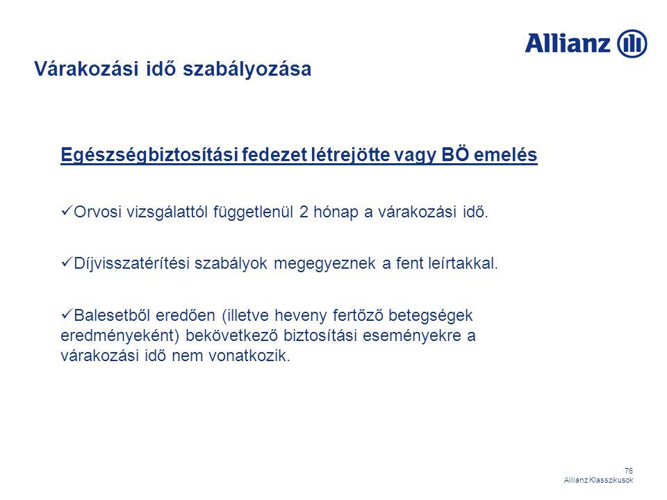 76 Allianz Klasszikusok Egészségbiztosítási fedezet létrejötte vagy BÖ emelés Orvosi vizsgálattól függetlenül 2 hónap a várakozási idő. Díjvisszatérít