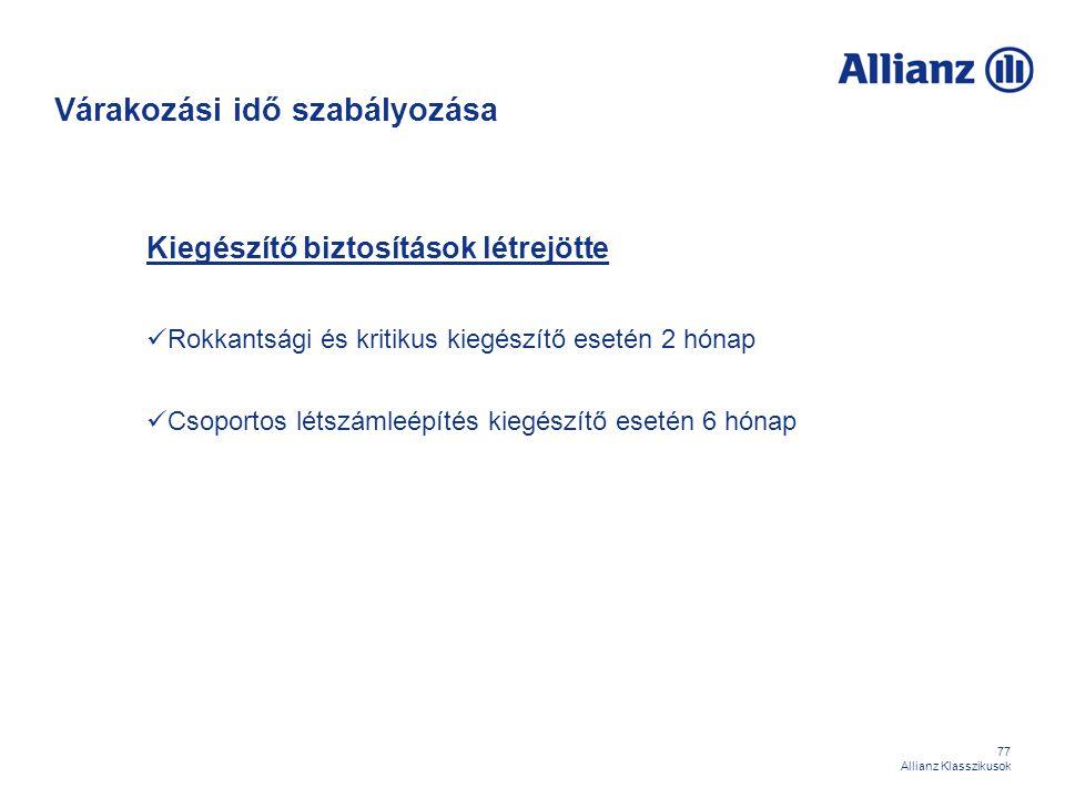 77 Allianz Klasszikusok Kiegészítő biztosítások létrejötte Rokkantsági és kritikus kiegészítő esetén 2 hónap Csoportos létszámleépítés kiegészítő eset